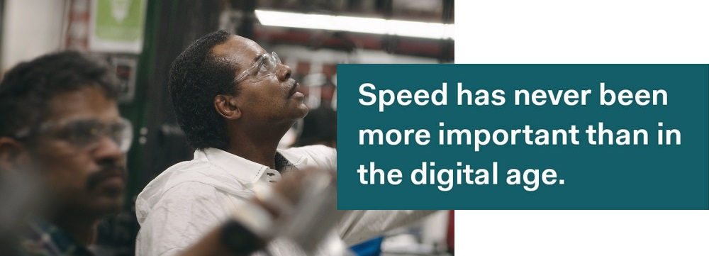 Speed has never been more important than in the digital age